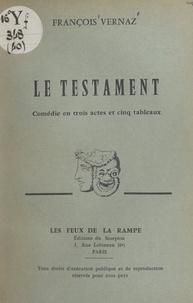 François Vernaz - Le testament - Comédie en trois actes et cinq tableaux.