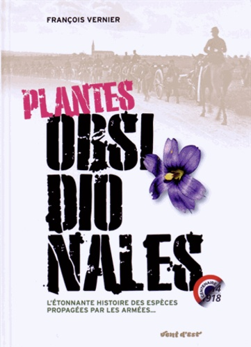 François Vernier - Plantes obsidionales - L'étonnante histoire des espèces propagées par les armées....