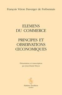 François Véron Duverger de Forbonnais - Elemens du commerce - Principes et observations oeconomiques.