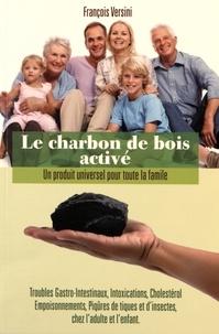 François Versini - Le charbon de bois activé - Un produit universel pour toute la famille.