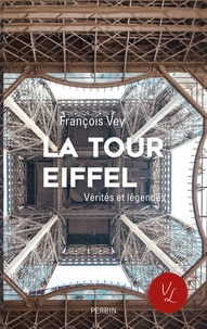 François Vey - La tour Eiffel - Vérités et légendes.