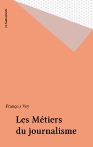 François Vey - Les métiers du journalisme.