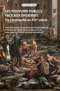 François Vialla et Pascal Vielfaure - Les pouvoirs publics face aux épidémies - De l'Antiquité au XXIe siècle.
