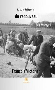 """François Victorien - Les """"Elles"""" du renouveau - Les Martyrs."""