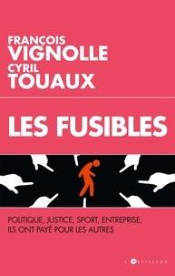 François Vignolle et Cyril Touaux - Les Fusibles - Enquête sur ceux qui payent à la place des autres.