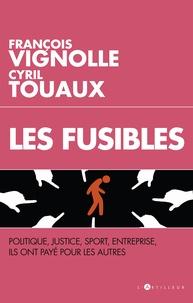 François Vignolle et Cyril Touaux - Les fusibles - Ils ont payé pour les autres.