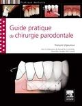 François Vigouroux - Guide pratique de la chirurgie parodontale.