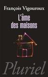 François Vigouroux - L'âme des maisons.