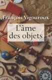 François Vigouroux - L'âme des objets.
