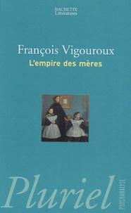 François Vigouroux - L'empire des mères.