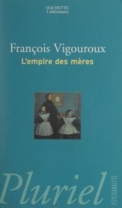 François Vigouroux et Joël Roman - L'empire des mères.