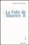 François Vigouroux - La Folie de Maurice B..