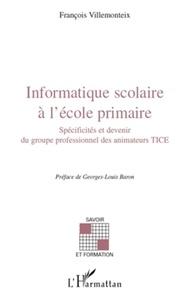 François Villemonteix - Informatique scolaire à l'école primaire - Spécificités et devenir du groupe professionnel des animateurs TICE.