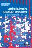 François Villemonteix et Georges-Louis Baron - L'école primaire et les technologies informatisées - Des enseignants face aux TICE.
