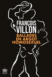 François Villon - Ballades en argot homosexuel.