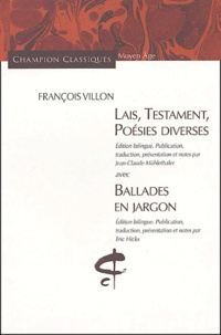 François Villon - Lais, Testament, Poésies diverses avec Ballades en jargon - Edition bilingue français-français médiéval.