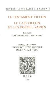 François Villon - Le Testament Villon : le Lais Villon et les Poèmes variés. Index des mots ; index des noms propres ; index analytique.