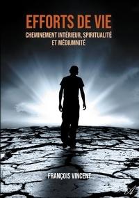 François Vincent - Efforts de vie - Cheminement intérieur, spiritualité et médiumnité.