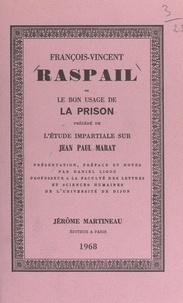 François-Vincent Raspail et Daniel Ligou - François-Vincent Raspail - Ou Le bon usage de la prison. Précédé de L'étude impartiale sur Jean-Paul Marat.