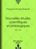 François-Vincent Raspail et Benjamin Raspail - Nouvelles études scientifiques et philologiques - 1861-1864.