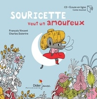 François Vincent et Charles Dutertre - Souricette veut un amoureux. 1 CD audio