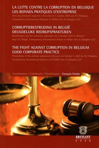 François Vincke - La lutte contre la corruption en Belgique - Les bonnes pratiques d'entreprises, Edition français-néerlandais-anglais.