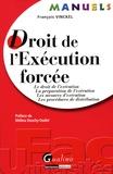 François Vinckel - Droit de l'Exécution forcée - Le droit de l'exécution, la préparation de l'exécution, les mesures d'exécution, les procédures de distribution.