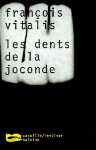 François Vitalis - Les dents de la Joconde.