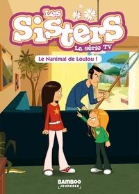 François Vodarzac - Les sisters - La série TV Tome 4 : Le Nanimal de Loulou.