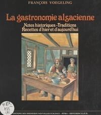 François Voegeling et  Collectif - La gastronomie alsacienne - Notes historiques, traditions, recettes d'hier et d'aujourd'hui.
