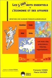 François Voisin et Pierre Kayser - Les 3 000 mots essentiels de l'économie et des affaires.