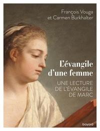 François Vouga et Carmen Burkhalter - L'Evangile d'une femme - Une lecture de Marc.