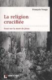 François Vouga - La religion crucifiée - Essai sur la mort de Jésus.