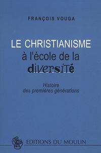 François Vouga - Le christianisme à l'école de la diversité - Histoire des premières générations.