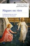 François Vouga et Jean-François Favre - Pâques ou rien - La Résurrection au coeur du Nouveau Testament.