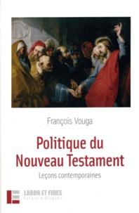 François Vouga - Politique du Nouveau Testament - Leçons contemporaines.