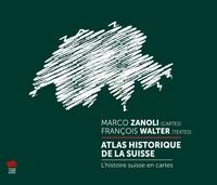 François Walter et Marco Zanoli - Atlas historique de la Suisse - L'histoire suisse en cartes.