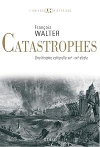 François Walter - Catastrophes - Une histoire culturelle XVIe-XXIe siècle.