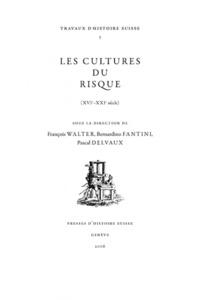 François Walter et Bernardino Fantini - Les cultures du risque (XVIe-XXIe siècle).