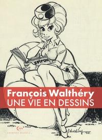 François Walthéry - François Walthéry - Une vie en dessins.