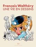 François Walthéry - François Walthéry - Une vie en dessins. Edition spéciale.