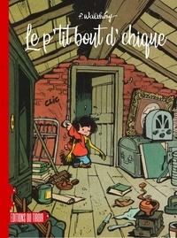 François Walthéry - Le P'tit-Bout-d'Chique Intégrale : Tome 1, Le p'tit bout d'chique ; Tome 2, Le p'tit bout d'chique bout à bout ; Tome 3, Le p'tit bout de chique en vacances - Avec un inédit de 44 planches + un dossier spécial.