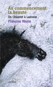 François Warin - Au commencement, la beauté - De Chauvet à Lascaux.
