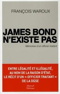 James Bond nexiste pas - Mémoires dun officier traitant.pdf