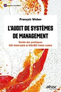 L'audit de systèmes de management- Guide des pratiques ISO 19011:2018 et ISO/IEC 17021-1:2015 - François Weber |