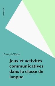 François Weiss - Jeux et activités communicatives dans la classe de langue.