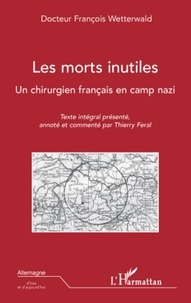 François Wetterwald - Les morts inutiles - Un chirurgien français en camp nazi.