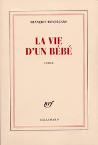François Weyergans - La vie d'un bébé.