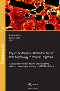 François Willot et Samuel Forest - Physics & Mechanics of Random Media: From Morphology to Material Properties - A tribute to Dominique Jeulin's contributions to science, research and teaching at Mines ParisTech.