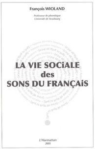 François Wioland - La vie sociale des sons du français.